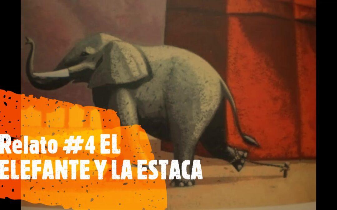 Relato #4 EL ELEFANTE Y LA ESTACA