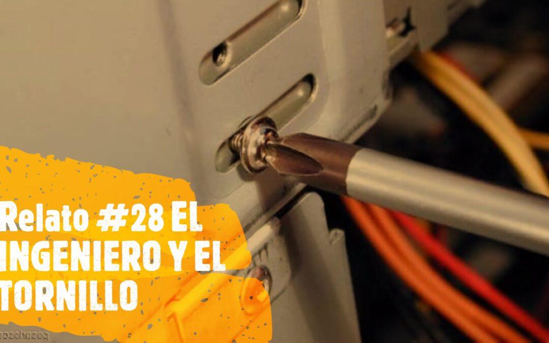 Relato #28 EL INGENIERO Y EL TORNILLO