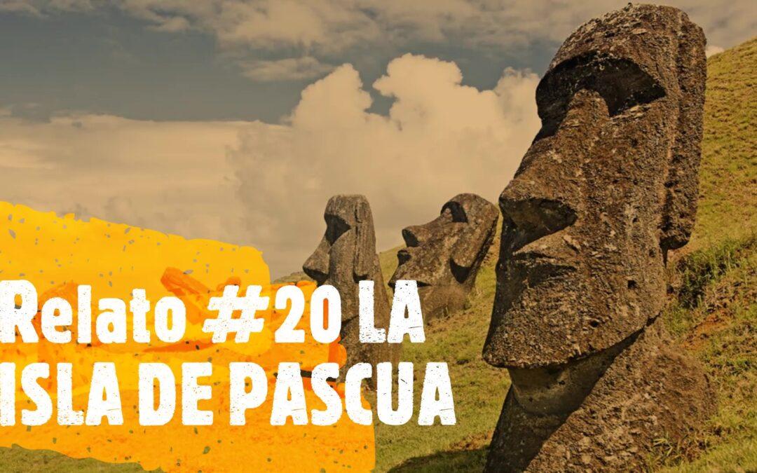 Relato #20 LA ISLA DE PASCUA