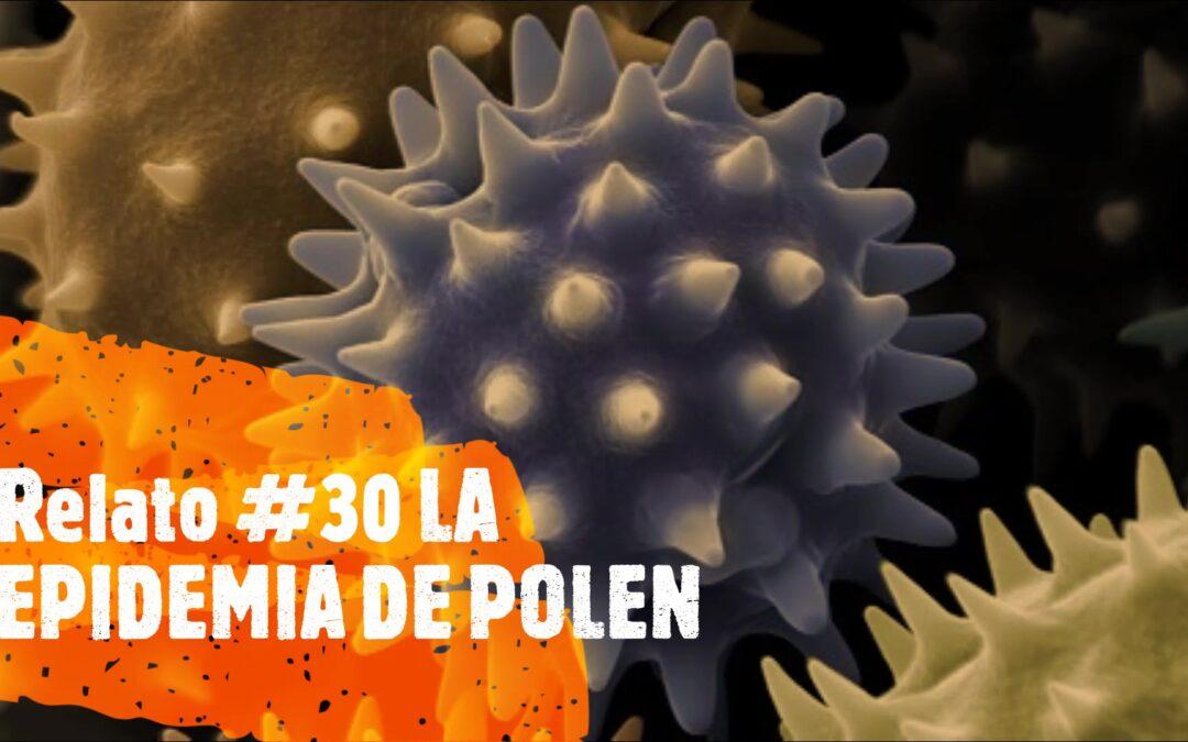 Relato #30 LA EPIDEMIA DE POLEN