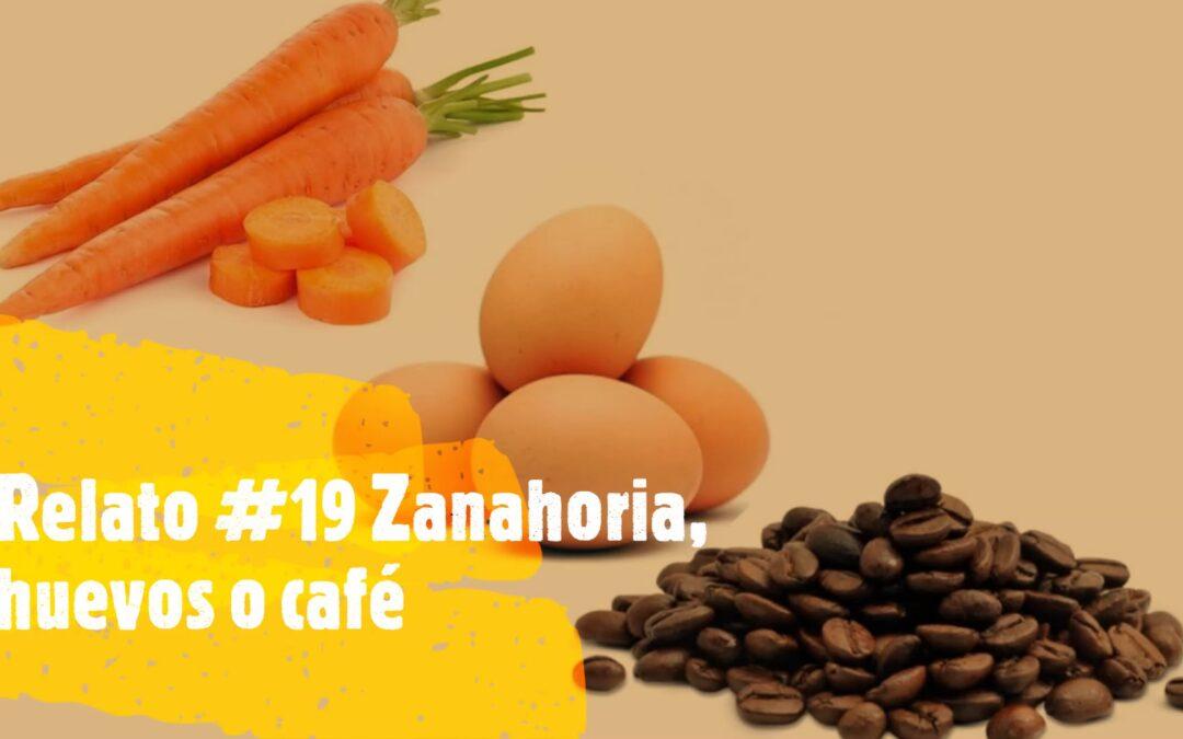 Relato #19 ZANAHORIAS, HUEVOS Y CAFÉ